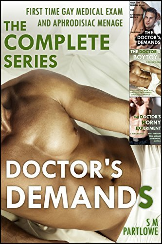 Doctors Demands: The Complete Series (First Time Gay Medical Exam and Aphrodisiac Menage) (The Doctors Demands Book 4)  by  S.M. Partlowe