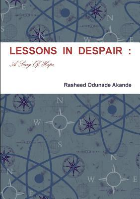 Lessons in Despair: A Song of Hope  by  Rasheed Odunade Akande