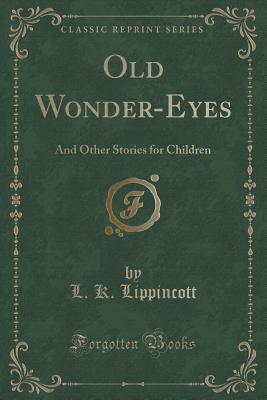 Old Wonder-Eyes: And Other Stories for Children  by  L K Lippincott