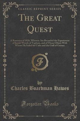 The Great Quest: A Romance Of 1826, Wherein Are Recorded The Experiences Of Josiah Woods Of Topham, And Of Those Others With Whom He Sailed For Cuba And The Gulf Of Guinea  by  Charles Boardman Hawes