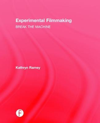 Experimental Filmmaking: Break the Machine  by  Kathryn Ramey