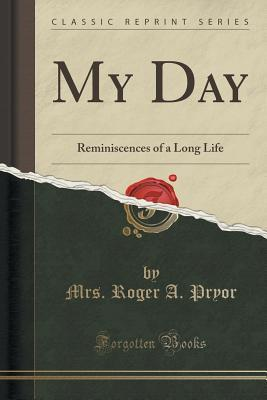 My Day: Reminiscences of a Long Life  by  Mrs. Roger A. Pryor