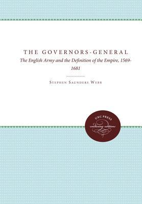 The Governors General: The English Army And The Definition Of The Empire, 1569 1681  by  Stephen Saunders Webb