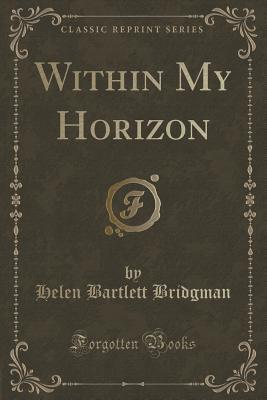Within My Horizon  by  Helen Bartlett Bridgman