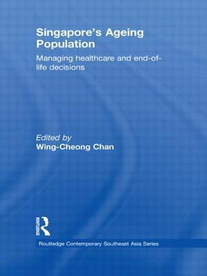 Singapores Ageing Population: Managing Healthcare and End-Of-Life Decisions  by  Wing-Cheong Chan