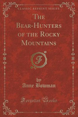 The Bear-Hunters of the Rocky Mountains Anne Bowman