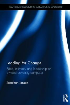 Leading for Change: Race, Intimacy and Leadership on Divided University Campuses Jonathan Jansen