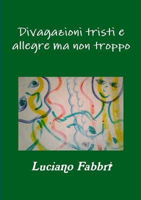 Divagazioni Tristi E Allegre Ma Non Troppo Luciano Fabbri