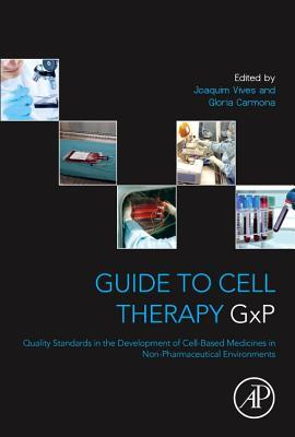 Guide to Cell Therapy Gxp: Quality Standards in the Development of Cell-Based Medicines in Non-Pharmaceutical Environments  by  Joaquim Vives