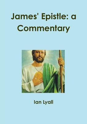 James Epistle: A Commentary  by  Ian Lyall