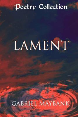 Lament: Poetry Book  by  MR Gabriel a Maybank
