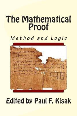 The Mathematical Proof: The Method and Logic Edited by Paul F Kisak