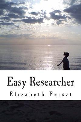 Easy Researcher: How to Research and Write College Papers with Ease  by  Elizabeth Ferszt