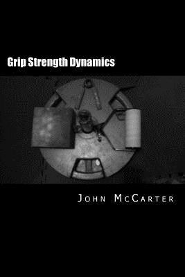 Grip Strength Dynamics: Achieving Peak Performance  by  John McCarter