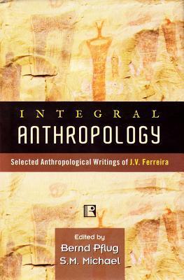 Integral Anthropology: Selected Anthropological Writings of J.V. Ferreira Pflug