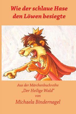 Wie Der Schlaue Hase Den Loewen Ueberlistete Michaela Bindernagel