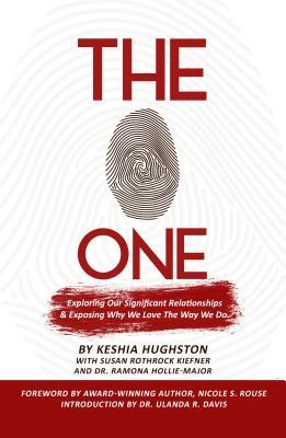 The One: Exploring Our Significant Relationships and Exposing Why We Love the Way We Do Keshia Hughston