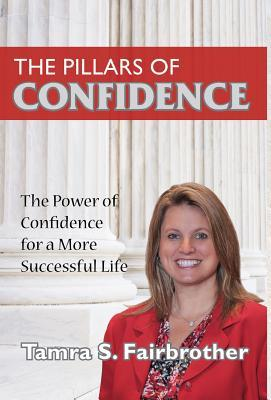The Pillars of Confidence: The Power of Confidence for a More Successful Life Tamra S Fairbrother