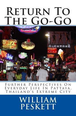 Return to the Go-Go: Further Perspectives on Everyday Life in Pattaya, Thailands Extreme City  by  William Peskett