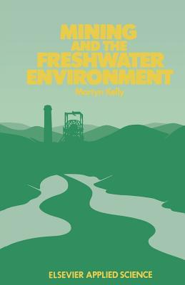 Mining and the Freshwater Environment  by  Martyn Kelly