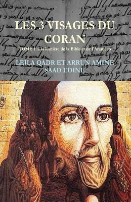 Les 3 Visages Du Coran-: Le Coran Paratexte Ou Hypertexte de Corpus Bibliques?  by  Dr Leila Qadr Arrune