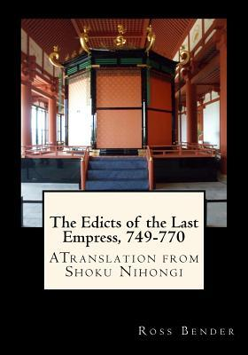 The Edicts of the Last Empress, 749-770: A Translation from Shoku Nihongi Ross Bender