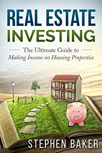 Real Estate: The Ultimate Guide to Making Income on Housing Properties Stephen Baker
