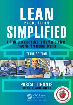 Lean Production Simplified, Third Edition: A Plain-Language Guide to the Worlds Most Powerful Production System Pascal Dennis