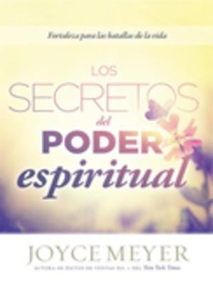 Los Secretos del Poder Espiritual: Fortalezas Para Las Batallas de La Vida Joyce Meyer