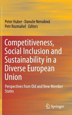 Competitiveness, Social Inclusion and Sustainability in a Diverse European Union: Perspectives from Old and New Member States Peter Huber
