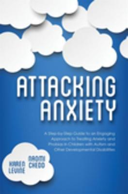 Attacking Anxiety: A Step-by-Step Guide to an Engaging Approach to Treating Anxiety and Phobias in Children with Autism and Other Developmental Disabilities  by  Naomi Chedd