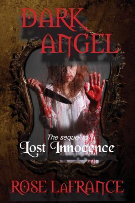 Dark Angel: Sequel to Lost Innocence Rose LaFrance
