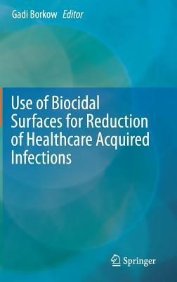 Use of Biocidal Surfaces for Reduction of Healthcare Acquired Infections  by  Gadi Borkow