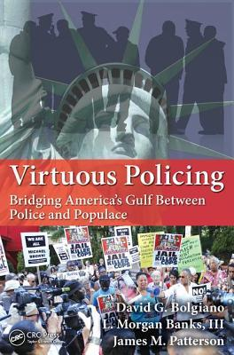 Virtuous Policing: Bridging Americas Gulf Between Police and Populace  by  David G Bolgiano