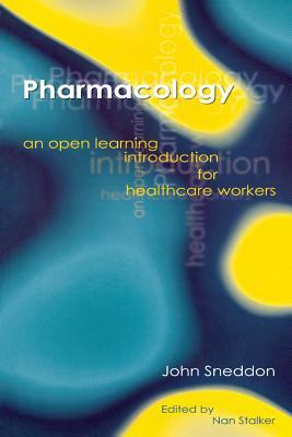 Pharmacology: An Open Learning Introduction for Healthcare Workers  by  John Sneddon