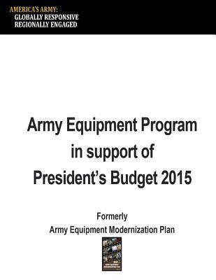 Army Equipment Program in Support of the Presidents Budget 2015  by  United States Army