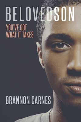 Beloved Son: Youve Got What It Takes Brannon J Carnes