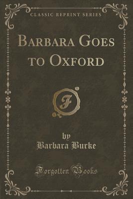 Barbara Goes to Oxford Barbara Burke