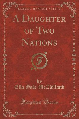 A Daughter of Two Nations Ella Gale McClelland
