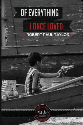 Of Everything I Once Loved: Letting Go MR Robert Paul Taylor