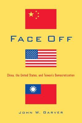 Face Off: China, the United States, and Taiwans Democratization John W. Garver