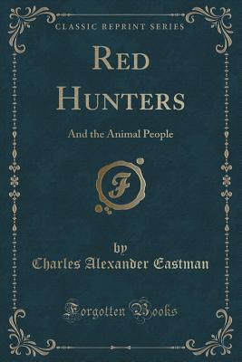 Red Hunters: And the Animal People  by  Charles Alexander Eastman