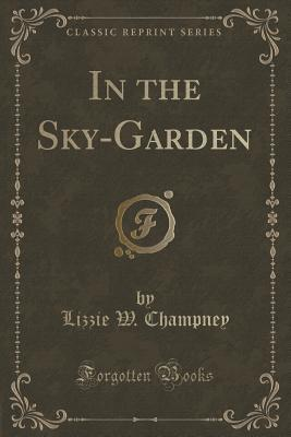 In the Sky-Garden Lizzie W Champney