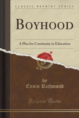 Boyhood: A Plea for Continuity in Education Ennis Richmond