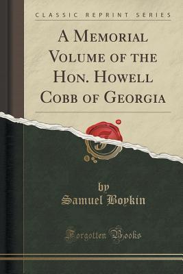 A Memorial Volume of the Hon. Howell Cobb of Georgia  by  Samuel Boykin
