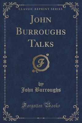 John Burroughs Talks  by  John Burroughs