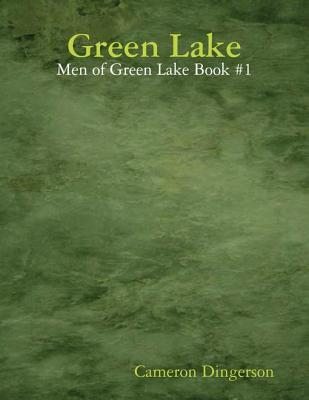 Green Lake - Men of Green Lake Book #1  by  Cameron Dingerson