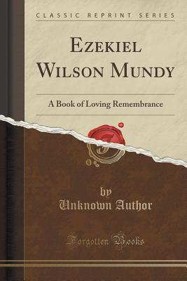 Ezekiel Wilson Mundy: A Book of Loving Remembrance  by  Unknown author