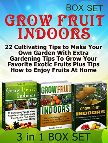 Grow Fruit Indoors Box Set: 22 Cultivating Tips to Make Your Own Garden With Extra Gardening Tips To Grow Your Favorite Exotic Fruits Plus Tips How to ... Set, Grow Fruit Indoors, Gardening Tips) Daniel Hill