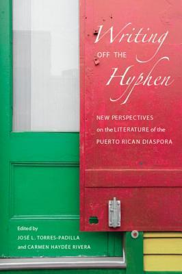 Writing Off the Hyphen: New Perspectives on the Literature of the Puerto Rican Diaspora  by  Jose L. Torres-Padilla
